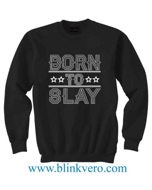 Born To Slay Jersey Life Style Girls and Mens Sweatshirt size S to XXXL Unisex Adult
