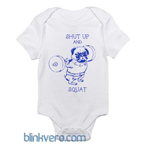 Pug Tee Pug Squat Tee Shut up and Squat Gym Awesome Funny Baby Onesie Boy or Girl, Available Sizes Newborn to 24 Months