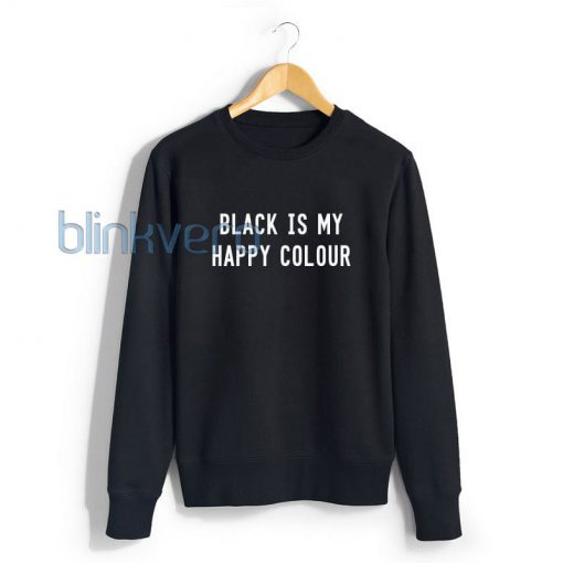 Black is my happy colour awesome sweater t shirt top unisex adult