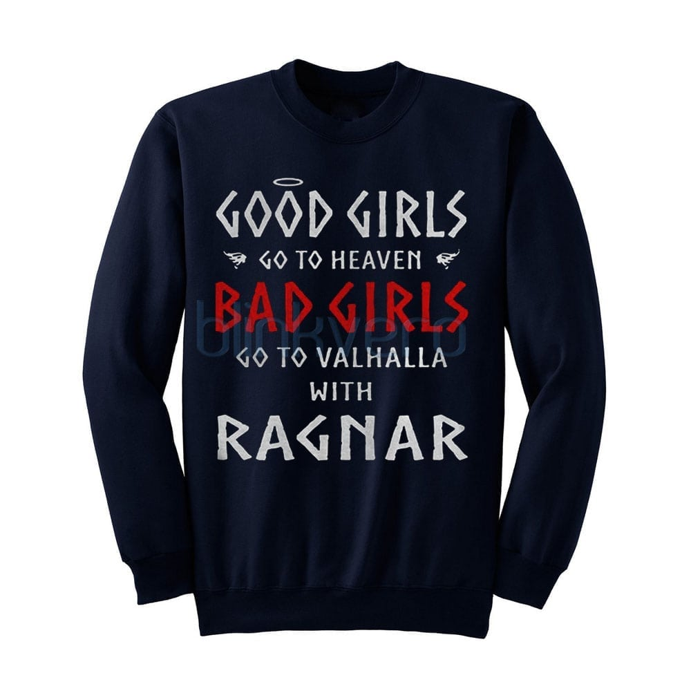 Good girls go to heaven bad girls go to valhalla with ragnar awesome sweater t shirt top unisex adult