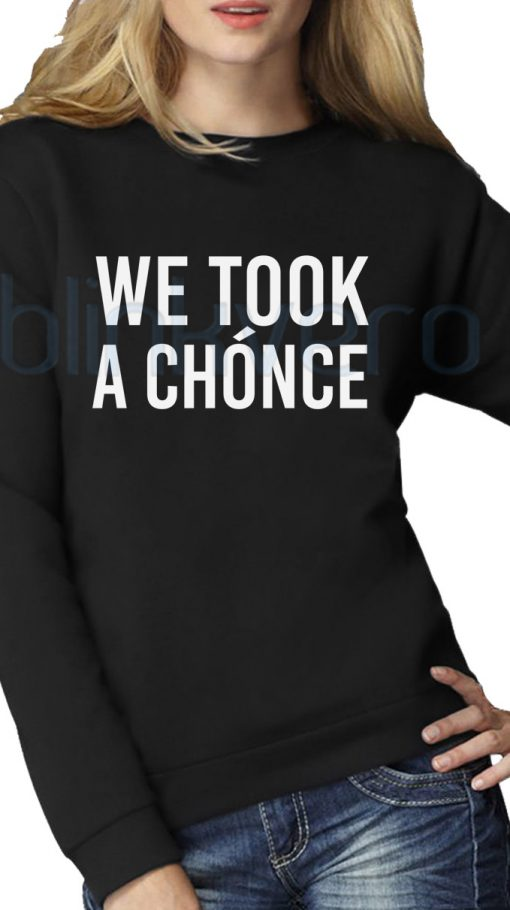We Took A Chonce Shirt Girls and Mens Sweatshirt size S to XXXL Unisex Adult