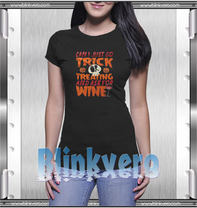 Can I Just Go Trick Or Treating And Ask For Wine Style Shirt T shirt