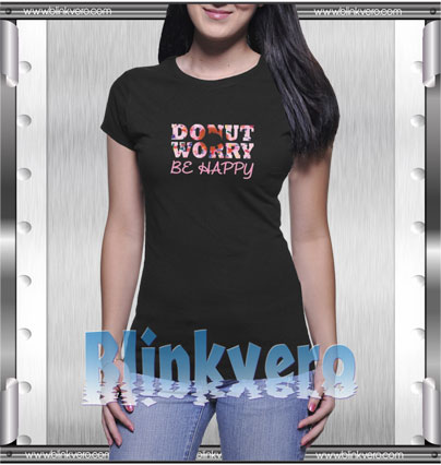 Donut Worry Be Happy Style Shirt T shirt