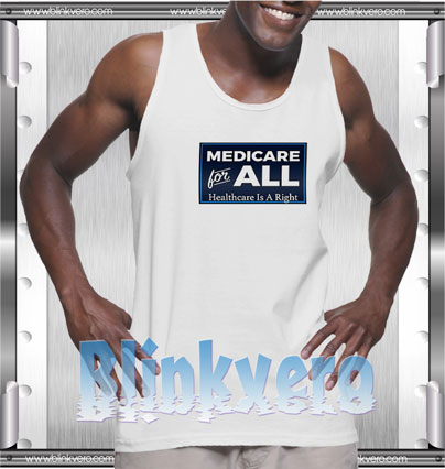 Medicare for all health care is a right Style Shirts Tank Top