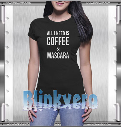 All I need is coffee and mascara Style Shirt T shirt