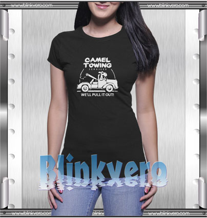 Camel Towing We'll Pulling It Out Runway Style Shirt T shirt