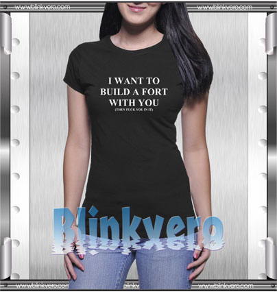 I want to build a fort with you Style Shirt T shirt