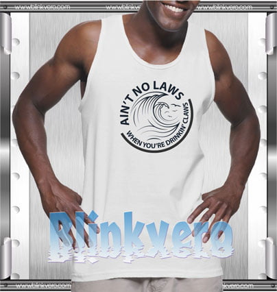 Ain't No Laws When You're Drinkin' Claws Style Shirts Tank Top for Mens Unisex