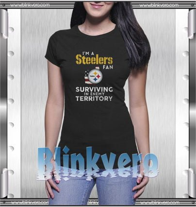 best authentic 738b1 a5d3b I'm a Pittsburgh Steelers Fan Surviving In Enemy Territory Style Shirts T  shirt For Womens Size S-3XL Unisex Shirt