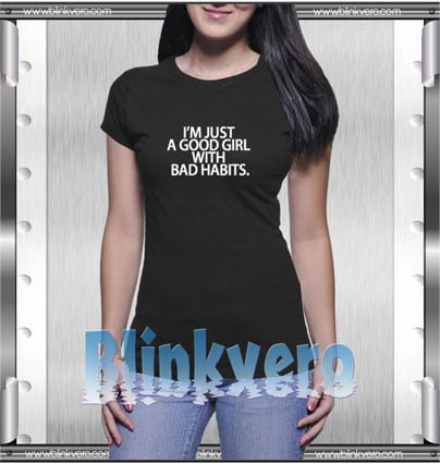 I'm Just A Good Girl With Bad Habits Style Shirt T shirt