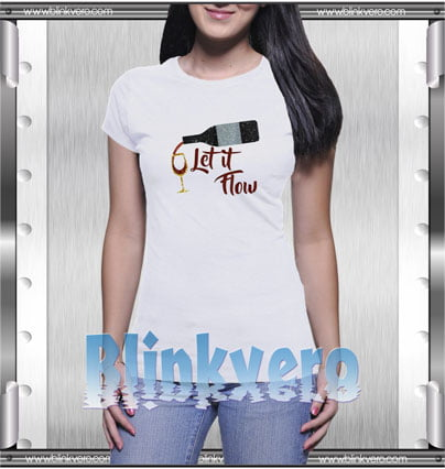 Let It Flow Wine Style Shirts T shirt For Womens Size S 3XL Unisex Shirt