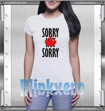 Sorry Not Sorry Style Shirts T shirt For Womens Size S 3XL Unisex Shirt