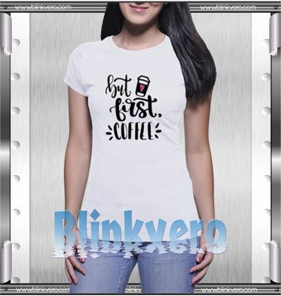 But first coffee Style Shirt T shirt