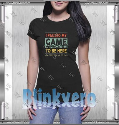 I Paused My Game Style Shirt T shirt