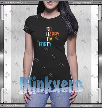 So Happy I'm Forty Style Shirt T shirt