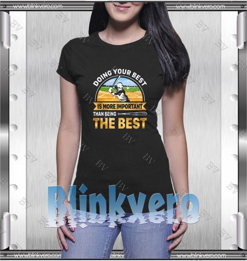 Doing best your best is more important Shirts Style Shirts T shirt