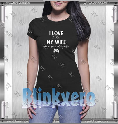 I Love It When My Wife Lets Me Play Video Game Style Shirt T shirt