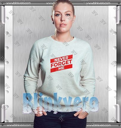 Never Forget Me Style Shirt T shirt