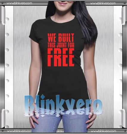 We-Built-This-Joint-For-Free-T-Shirt-Angela-Rye-S-3XL