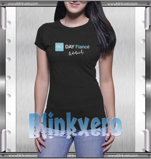 90-Day-Fiance-Addict-T-Shirt-For-Men-and-Women-S-3XL