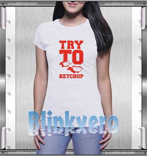 Try To Ketchup T-Shirt