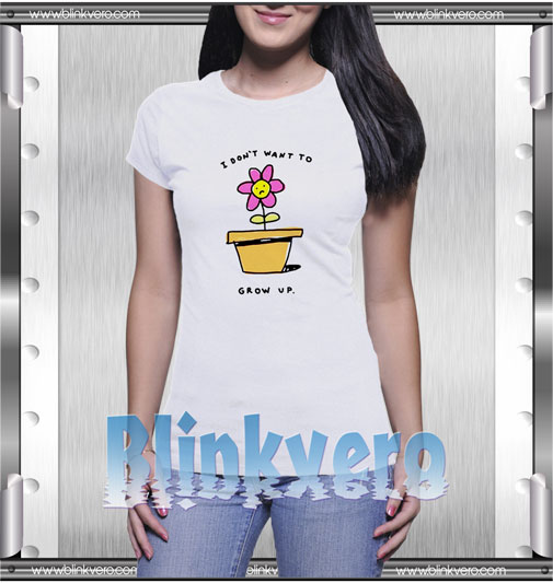 I Dont Want To Grow Up T-Shirt