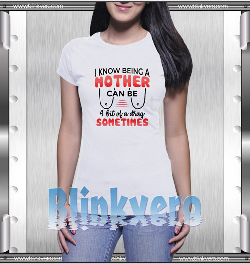 I Know Being A Mother Sometimes T-Shirt