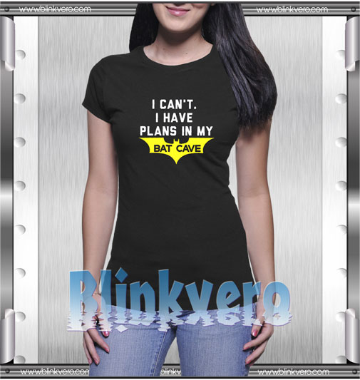 Cheap I Cant I Have Plans In My Bat Cave T-Shirt