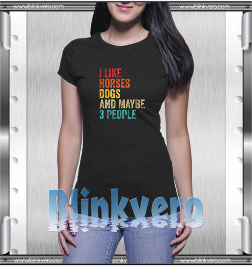I Like Horses Dogs And Maybe 3 People T-Shirt