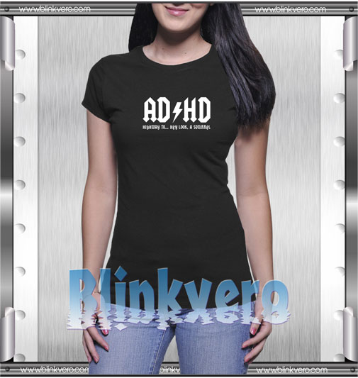 ADHD Highway To Hey Look A Squirrel T-Shirt