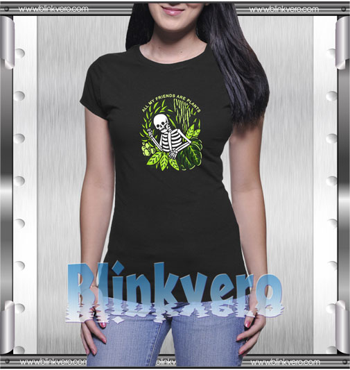 All My Friends Are Plants Skeleton T Shirt