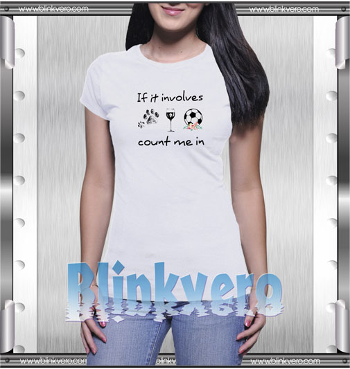 If It Involves Count Me In Soccer Lady T-Shirt