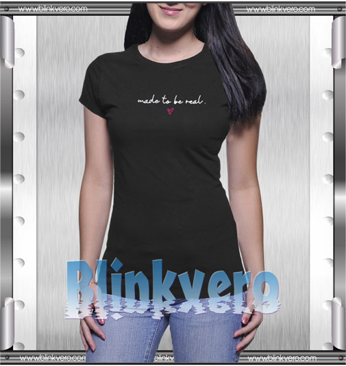 Ava Jules Made to be Real T-Shirt