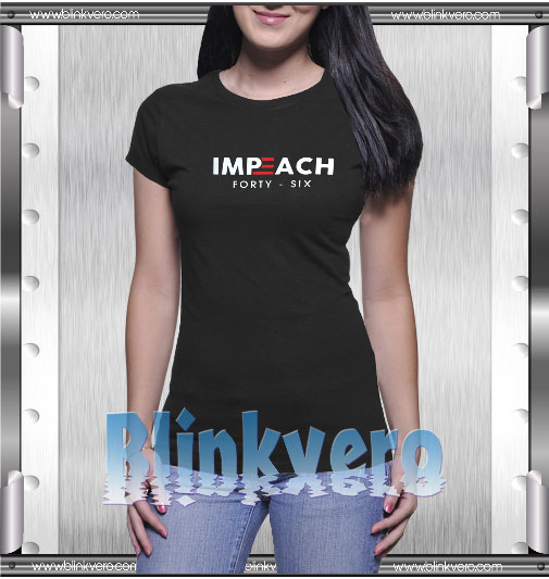 Impeach Forty Six T-Shirt